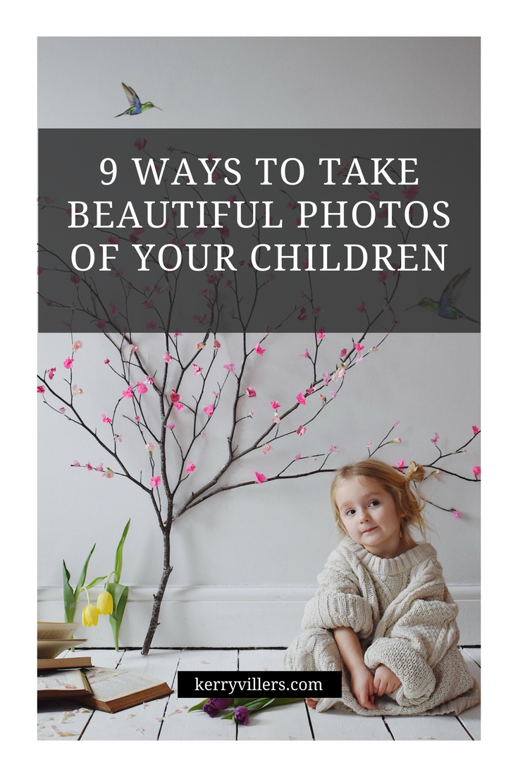 9 ways to take beautiful photos of your children